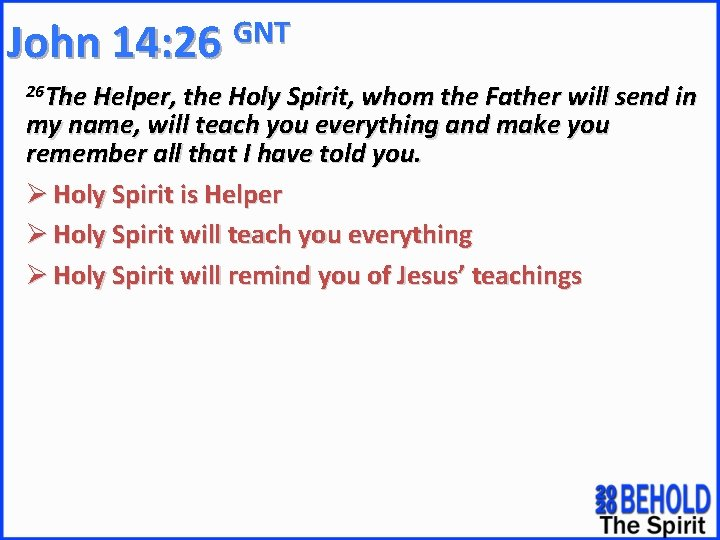 GNT John 14: 26 26 The Helper, the Holy Spirit, whom the Father will