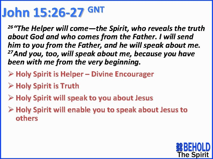 """GNT John 15: 26 -27 26""""The Helper will come—the Spirit, who reveals the truth"""