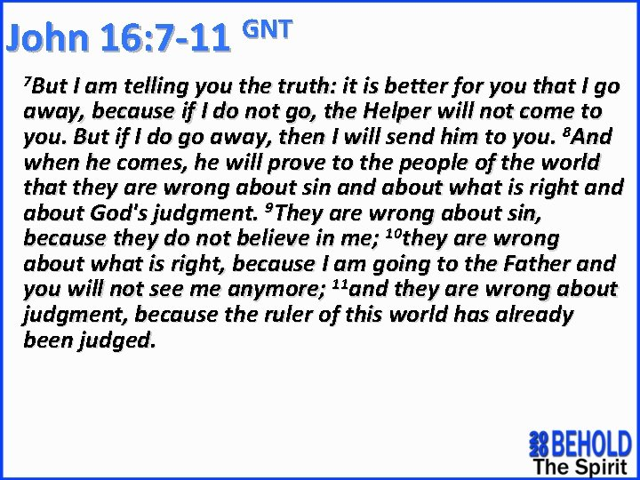 GNT John 16: 7 -11 7 But I am telling you the truth: it