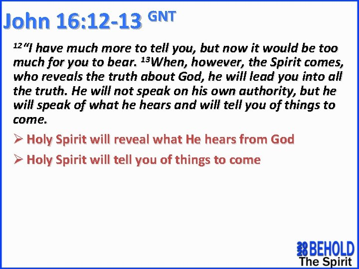 """GNT John 16: 12 -13 12""""I have much more to tell you, but now"""