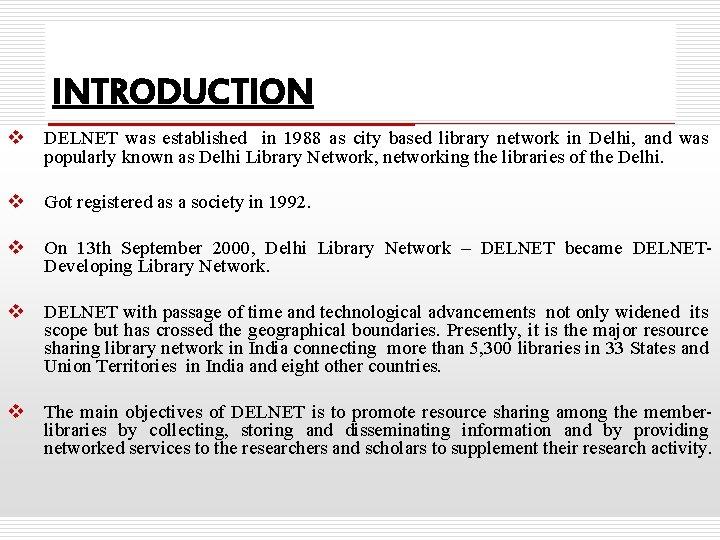 INTRODUCTION v DELNET was established in 1988 as city based library network in Delhi,