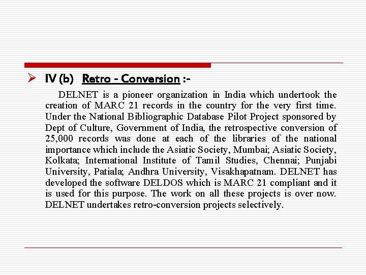 Ø IV (b) Retro - Conversion : DELNET is a pioneer organization in India