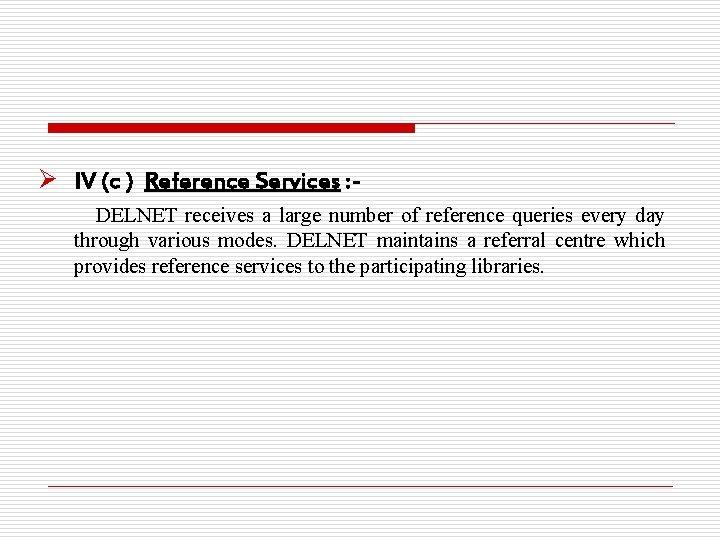Ø IV (c ) Reference Services : DELNET receives a large number of reference