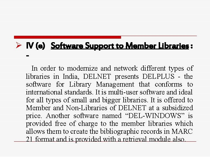 Ø IV (e) Software Support to Member Libraries : In order to modernize and