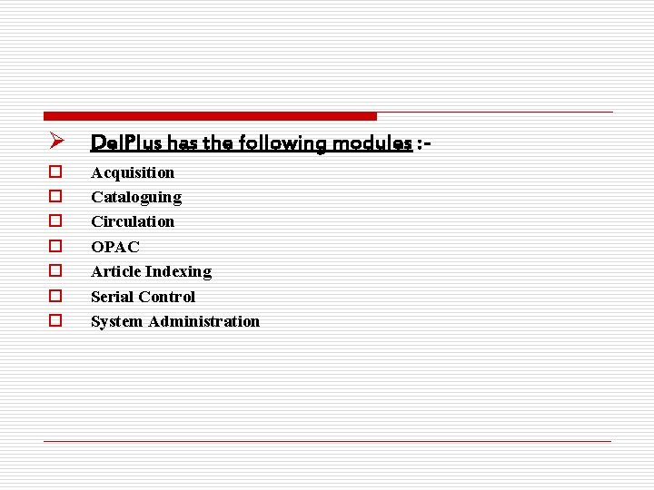 Ø Del. Plus has the following modules : - o o o o Acquisition