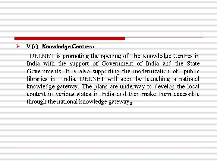 Ø V (c) Knowledge Centres : DELNET is promoting the opening of the Knowledge