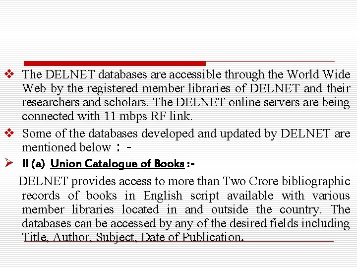 v The DELNET databases are accessible through the World Wide Web by the registered
