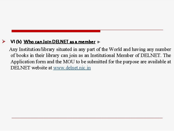 Ø VI (b) Who can Join DELNET as a member : Any Institution/library situated