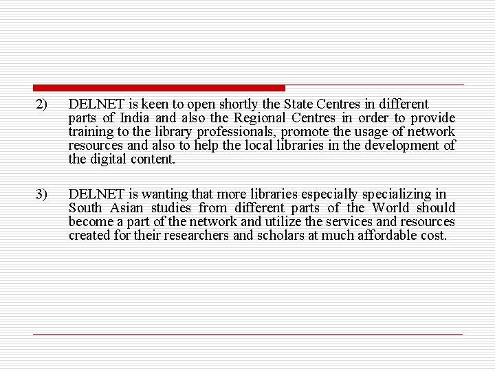 2) DELNET is keen to open shortly the State Centres in different parts of