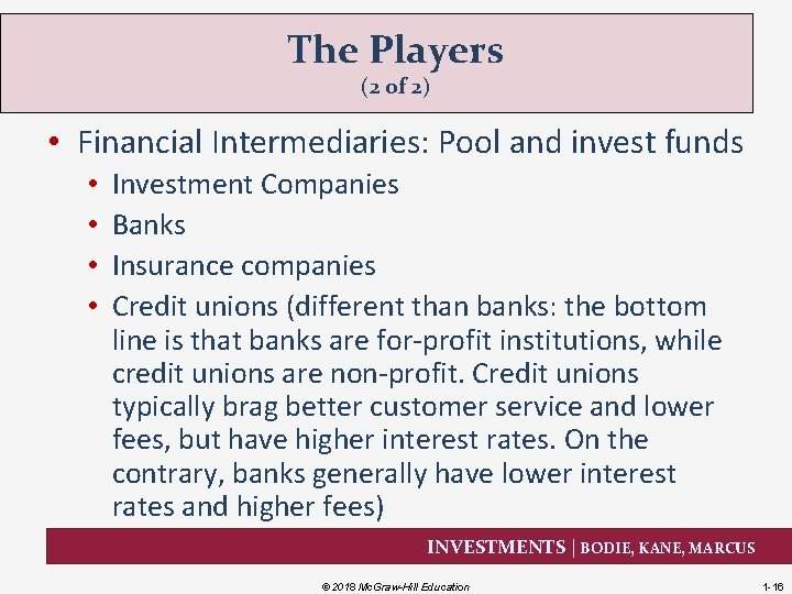 The Players (2 of 2) • Financial Intermediaries: Pool and invest funds • •
