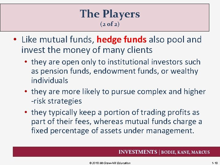 The Players (2 of 2) • Like mutual funds, hedge funds also pool and