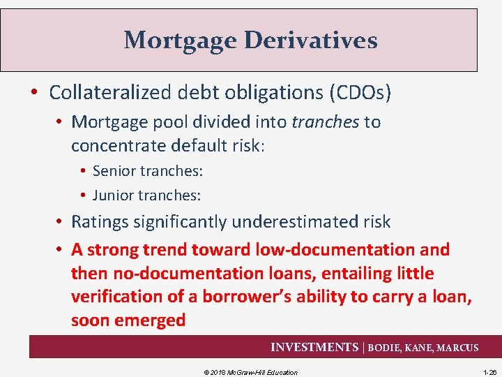 Mortgage Derivatives • Collateralized debt obligations (CDOs) • Mortgage pool divided into tranches to