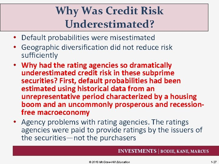 Why Was Credit Risk Underestimated? • Default probabilities were misestimated • Geographic diversification did