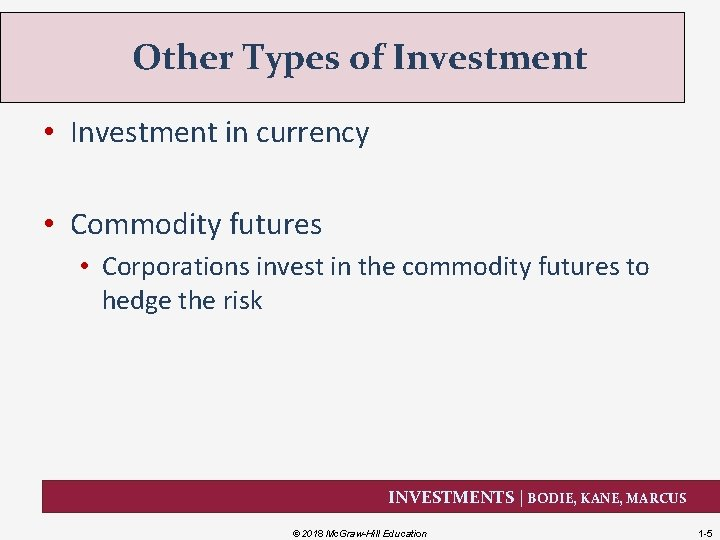 Other Types of Investment • Investment in currency • Commodity futures • Corporations invest