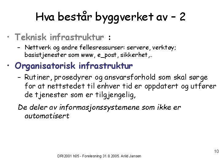 Hva består byggverket av – 2 • Teknisk infrastruktur : – Nettverk og andre