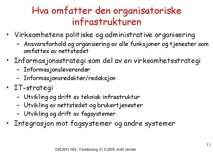 Hva omfatter den organisatoriske infrastrukturen • Virksomhetens politiske og administrative organisering – Ansvarsforhold og