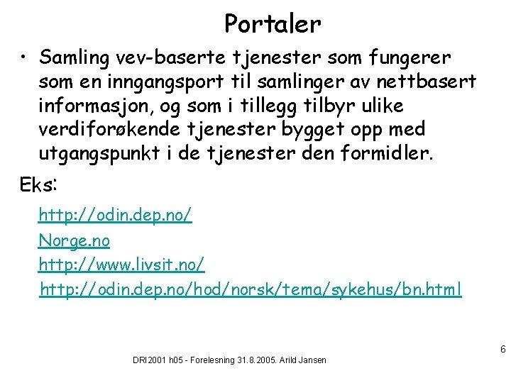 Portaler • Samling vev-baserte tjenester som fungerer som en inngangsport til samlinger av nettbasert
