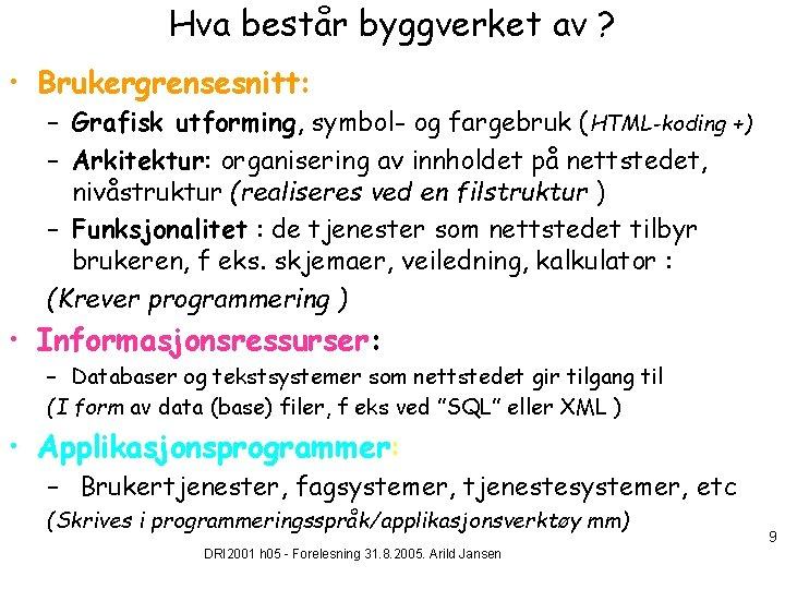 Hva består byggverket av ? • Brukergrensesnitt: – Grafisk utforming, symbol- og fargebruk (HTML-koding