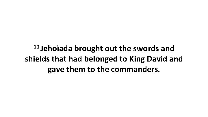 10 Jehoiada brought out the swords and shields that had belonged to King David