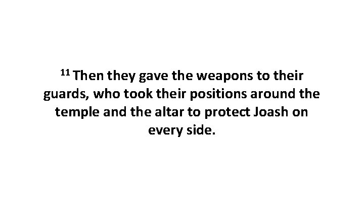 11 Then they gave the weapons to their guards, who took their positions around