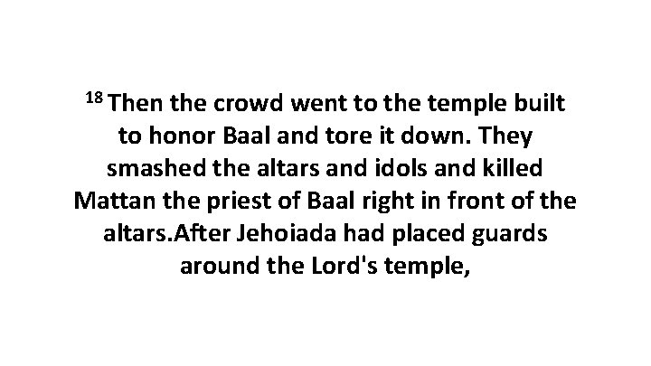 18 Then the crowd went to the temple built to honor Baal and tore