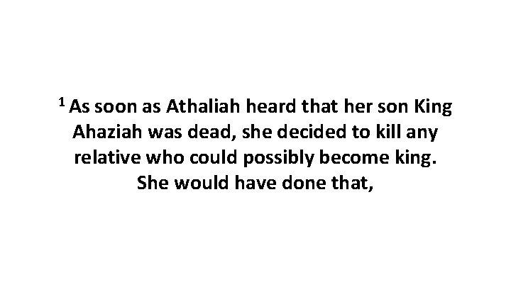 1 As soon as Athaliah heard that her son King Ahaziah was dead, she