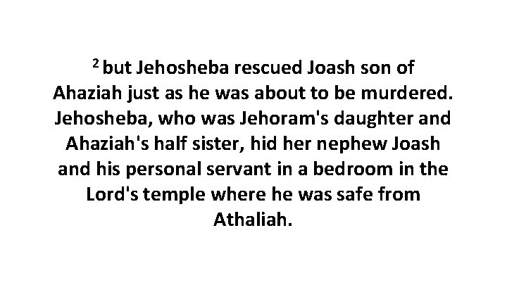 2 but Jehosheba rescued Joash son of Ahaziah just as he was about to