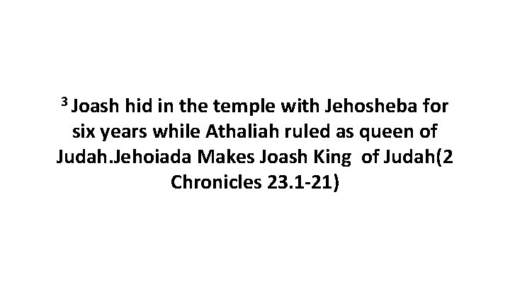 3 Joash hid in the temple with Jehosheba for six years while Athaliah ruled