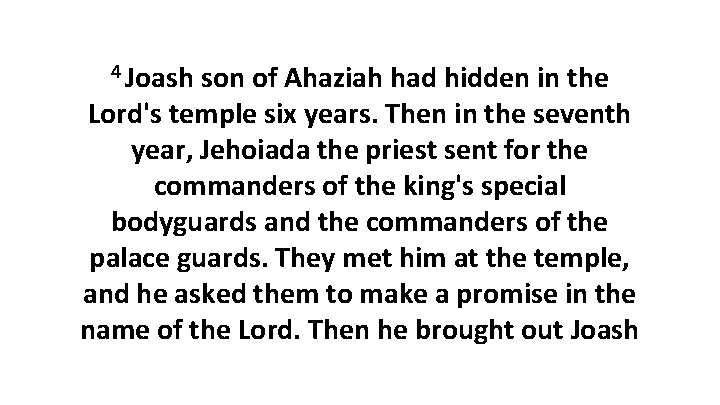 4 Joash son of Ahaziah had hidden in the Lord's temple six years. Then