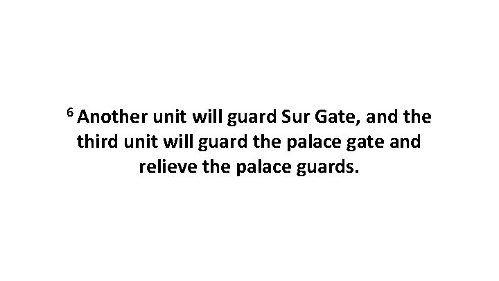 6 Another unit will guard Sur Gate, and the third unit will guard the