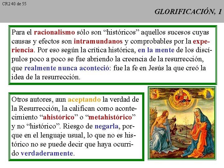 """CR 2 40 de 55 GLORIFICACIÓN, 1 Para el racionalismo sólo son """"históricos"""" aquellos"""