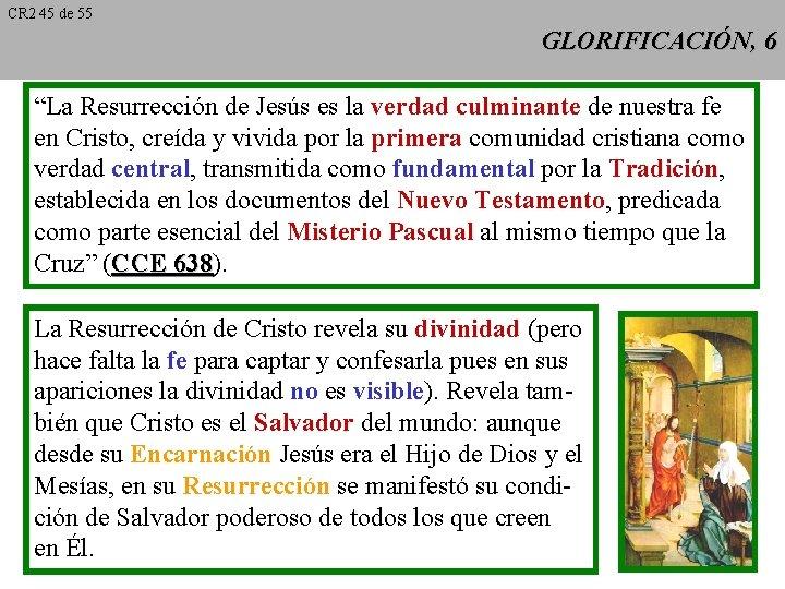 """CR 2 45 de 55 GLORIFICACIÓN, 6 """"La Resurrección de Jesús es la verdad"""