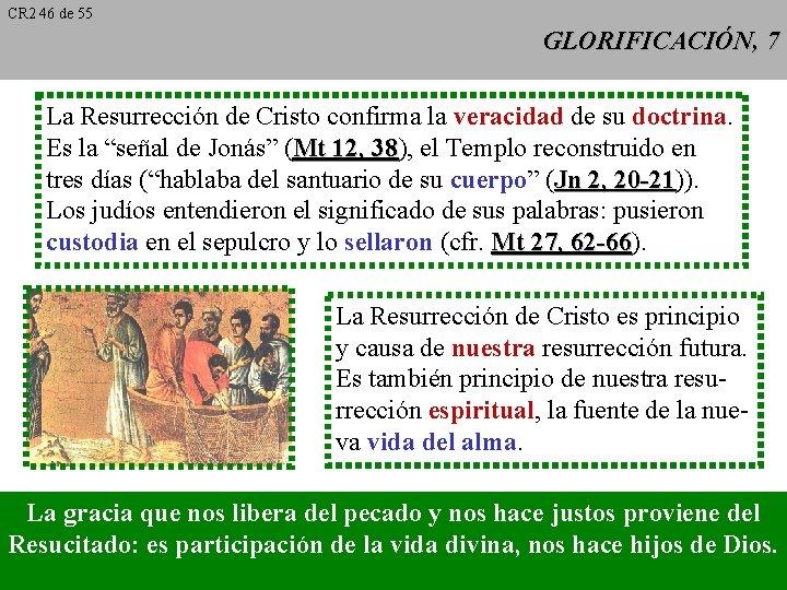 CR 2 46 de 55 GLORIFICACIÓN, 7 La Resurrección de Cristo confirma la veracidad