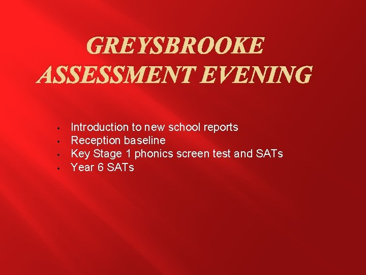 GREYSBROOKE ASSESSMENT EVENING • • Introduction to new school reports Reception baseline Key Stage
