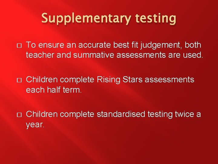 Supplementary testing � To ensure an accurate best fit judgement, both teacher and summative