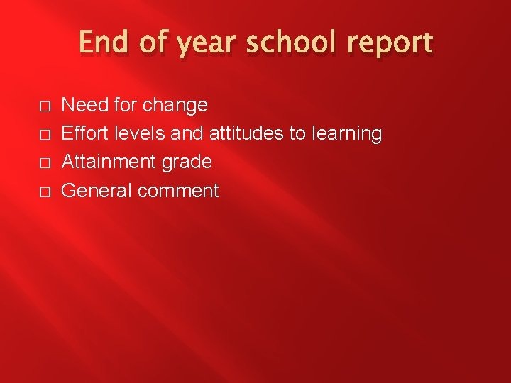 End of year school report � � Need for change Effort levels and attitudes