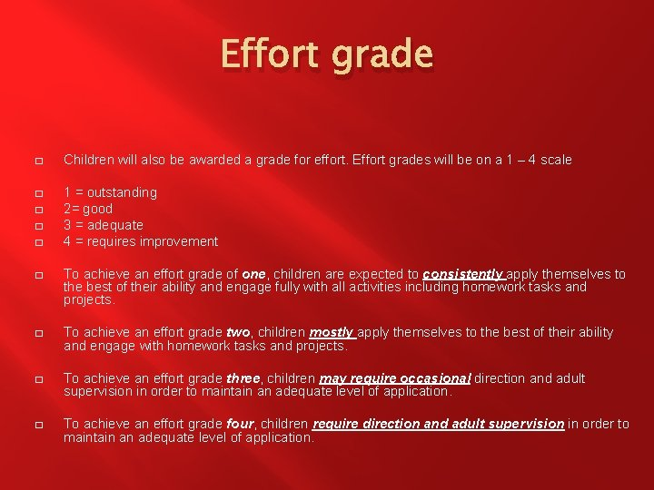 Effort grade � Children will also be awarded a grade for effort. Effort grades