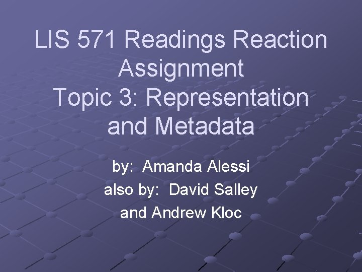 LIS 571 Readings Reaction Assignment Topic 3: Representation and Metadata by: Amanda Alessi also