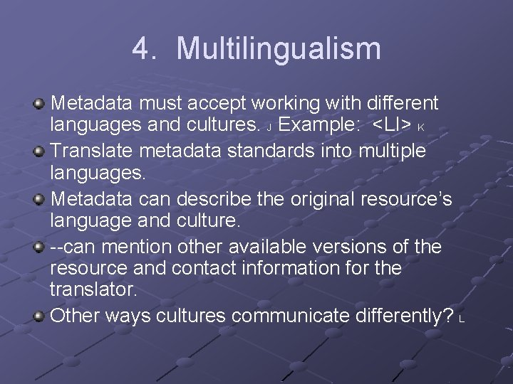 4. Multilingualism Metadata must accept working with different languages and cultures. J Example: <LI>