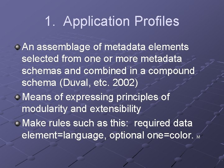 1. Application Profiles An assemblage of metadata elements selected from one or more metadata