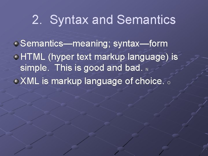 2. Syntax and Semantics—meaning; syntax—form HTML (hyper text markup language) is simple. This is