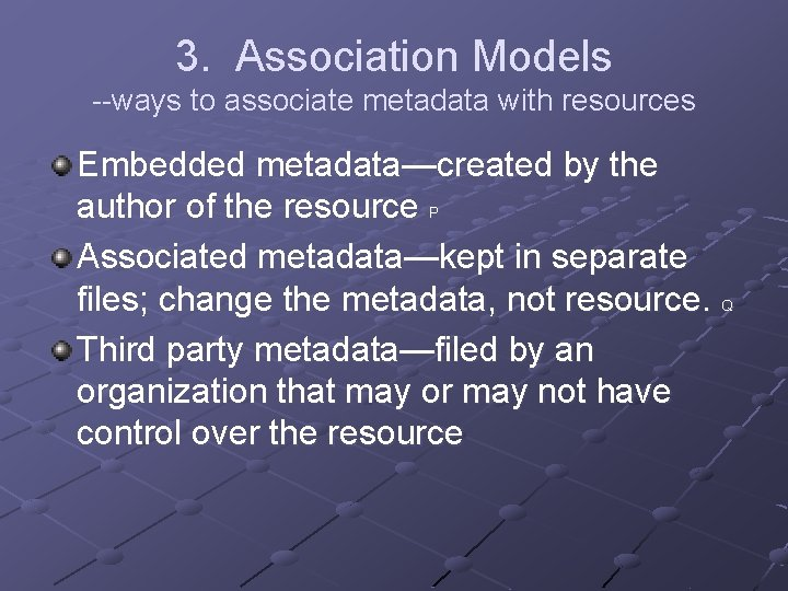 3. Association Models --ways to associate metadata with resources Embedded metadata—created by the author