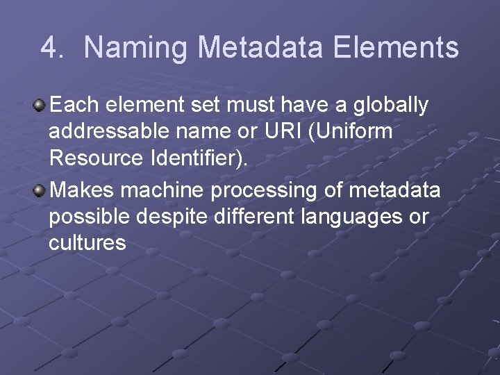 4. Naming Metadata Elements Each element set must have a globally addressable name or