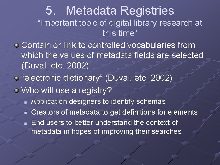 """5. Metadata Registries """"Important topic of digital library research at this time"""" Contain or"""