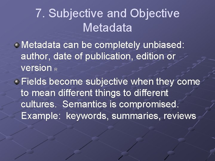 7. Subjective and Objective Metadata can be completely unbiased: author, date of publication, edition