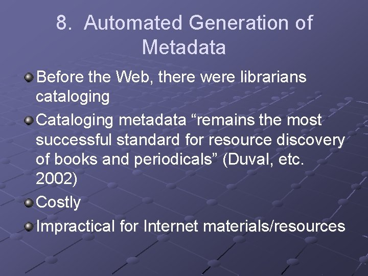 8. Automated Generation of Metadata Before the Web, there were librarians cataloging Cataloging metadata