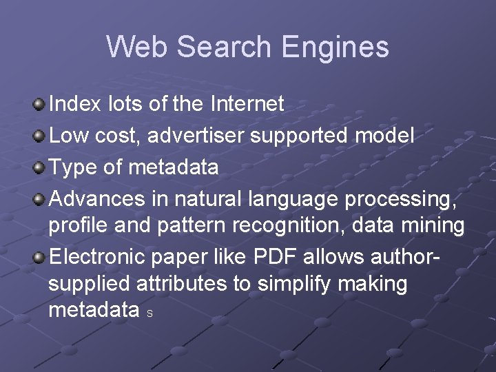 Web Search Engines Index lots of the Internet Low cost, advertiser supported model Type