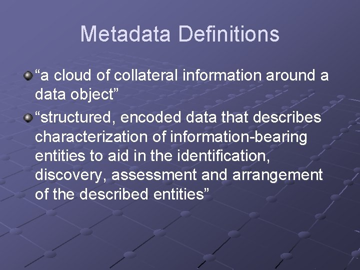 """Metadata Definitions """"a cloud of collateral information around a data object"""" """"structured, encoded data"""