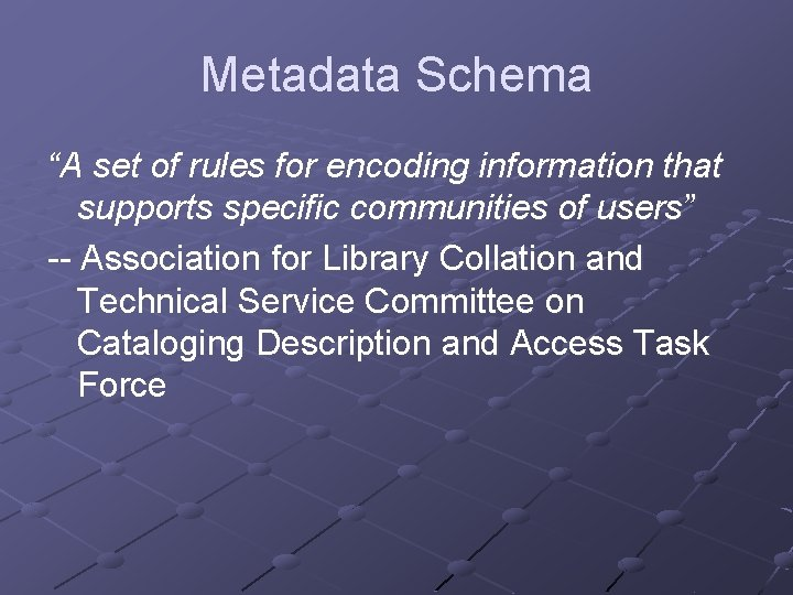 """Metadata Schema """"A set of rules for encoding information that supports specific communities of"""