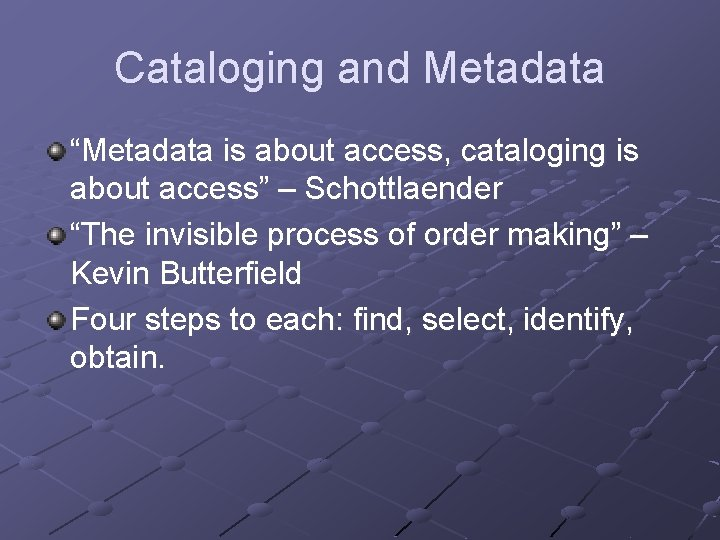 """Cataloging and Metadata """"Metadata is about access, cataloging is about access"""" – Schottlaender """"The"""